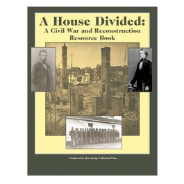 """A House Divided"": A Civil War and Reconstruction Resource Book"