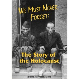 We Must Never Forget: The Story of the Holocaust