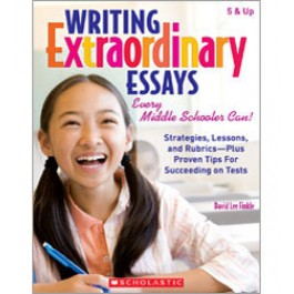 Writing Extraordinary Essays- Every Middle Schooler Can!