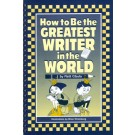 How to Be the Greatest Writer in the World