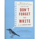 Don't Forget to Write for the Elementary Grades: 50 Enthralling and Effective Writing Lessons